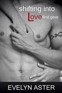 Shifting Into Love First Gear - Evelyn Aster
