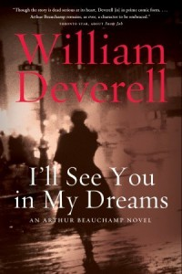 I'll See You in My Dreams: An Arthur Beauchamp Novel - William Deverell