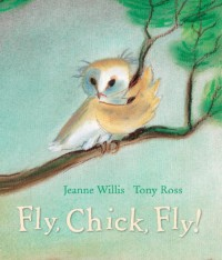 Fly, Chick, Fly! - Jeanne Willis