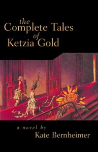 The Complete Tales of Ketzia Gold - Kate Bernheimer