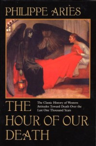 The Hour of Our Death: The Classic History of Western Attitudes Toward Death over the Last One Thousand Years - Philippe Aries