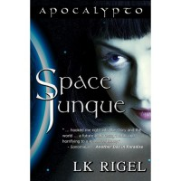 Space Junque (Apocalypto, #1) - L.K. Rigel