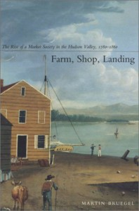 Farm, Shop, Landing: The Rise of a Market Society in the Hudson Valley, 1780-1860 - Martin Bruegel