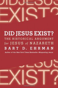 Did Jesus Exist? The Historical Argument for Jesus of Nazareth - Bart D. Ehrman