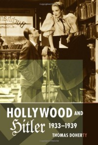 Hollywood and Hitler, 1933-1939 - Thomas Doherty