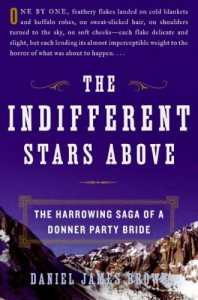 The Indifferent Stars Above: The Harrowing Saga of a Donner Party Bride - Daniel James Brown