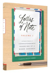 Letters of Note, Volume 2: An Eclectic Collection of Correspondence Deserving of a Wider Audience - Shaun Usher