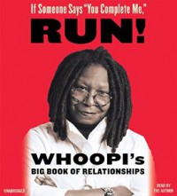 If Someone Says You Complete Me, RUN!: Whoopi's Big Book of Relationships - Whoopi Goldberg