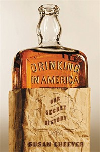 Drinking in America: Our Secret History - Susan Cheever