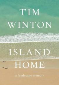 Island Home: A landscape memoir - Tim Winton
