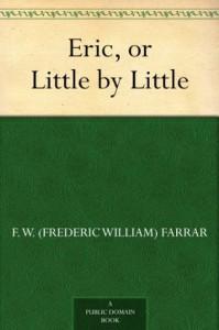 Eric, or Little by Little - F. W. (Frederic William) Farrar