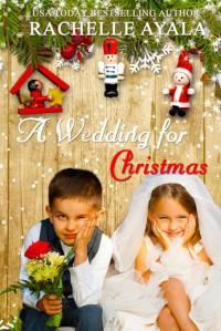 A Wedding for Christmas: A Veteran's Christmas, Book 3 - Rachelle Ayala, Elizabeth Klett, LLC Rachelle Ayala Publishing