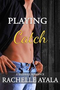 Playing Catch: A Baseball Romance - Rachelle Ayala