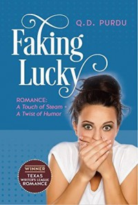 Faking Lucky - Q. D. Purdu