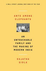Ants Among Elephants: An Untouchable Family and the Making of Modern India - Sujatha Gidla