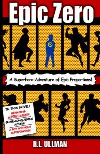 Epic Zero: A Superhero Adventure of Epic Proportions! (Volume 1) - R.L. Pullman