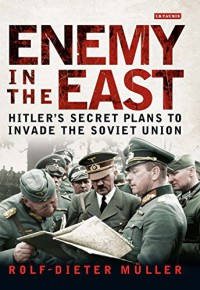 Enemy in the East: Hitler's Secret Plans to Invade the Soviet Union - Rolf-Dieter Müller