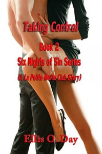 Taking Control:  Six Nights Of Sins (Book 2): A La Petite Morte Club Series - Ellis O. Day