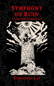 Symphony of Ruin: A Labyrinth of Souls Novel - Christina Lay