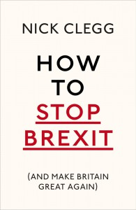 How To Stop Brexit - And Make Britain Great Again - Nick Clegg