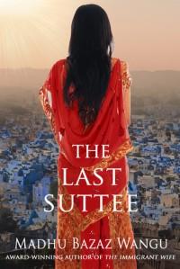 The Last Suttee - Madhu Bazaz Wangu