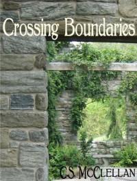 Crossing Boundaries - C.S. McClellan