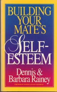 Building Your Mate's Self-Esteem - Dennis Rainey, Barbara Rainey
