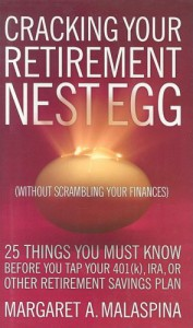Cracking Your Retirement Nest Egg (Without Scrambling Your Finances): 25 Things You Must Know Before You Tap Your 401(k), IRA, or Other Retirement Savings Plan - Margaret A Malaspina, Margaret A. Malaspina