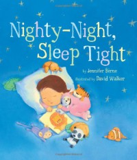 Nighty-Night, Sleep Tight (Snuggle Time Stories) - Jennifer Berne