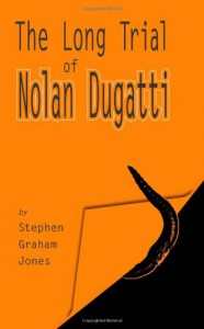 The Long Trial of Nolan Dugatti - Stephen Graham Jones
