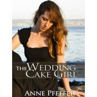 The Wedding Cake Girl - Anne Pfeffer