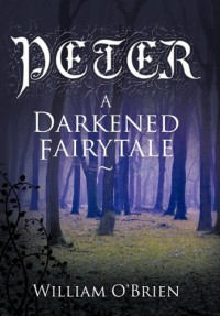 Peter: A Darkened Fairytale - William  O'Brien