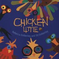 Chicken Little - Rebecca Emberley, Ed Emberley