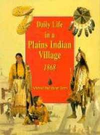 Daily Life in a Plains Indian Village, 1868 - Michael Bad Hand Terry