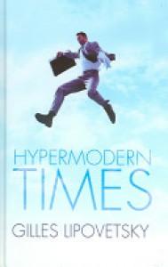 Hypermodern Times - Gilles Lipovetski, Andrew Brown, Sebastein Charles