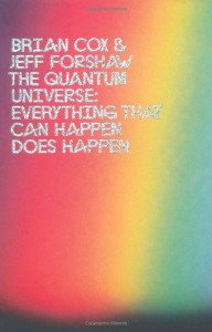 The Quantum Universe: Everything That Can Happen Happens. Brian Cox and Jeff Forshaw - Brian Cox