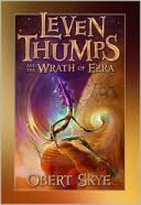 Leven Thumps and the Wrath of Ezra  - Obert Skye