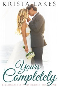 Yours Completely: A Cinderella Love Story (Billionaires and Brides Book 1) - Krista Lakes
