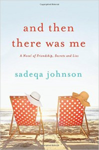 And Then There Was Me: A Novel of Friendship, Secrets and Lies - Sadeqa Johnson