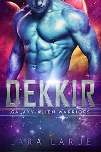 Dekkir: An Alien SciFi Romance (Galaxy Alien Warriors #1) - Lara LaRue