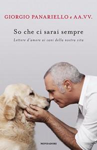 So che ci sarai sempre: Lettere d'amore ai cani della nostra vita - Panariello Giorgio