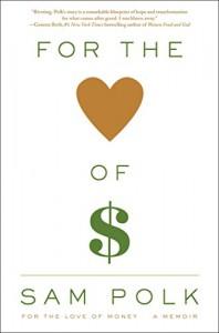 For the Love of Money: A Memoir - Sam Polk