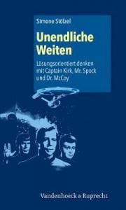 Unendliche Weiten: Losungsorientiert Denken Mit Captain Kirk, Mr. Spock Und Dr. McCoy - Simone Stolzel