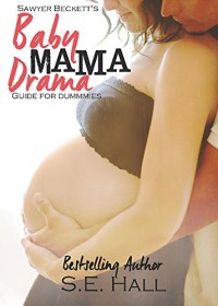 Sawyer Beckett's Baby Mama Drama Guide For Dummies - S.E. Hall, Erin Roth, Toski Covey