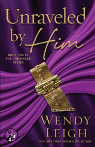 Unraveled by Him - Wendy Leigh