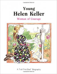 Young Helen Keller: Woman of Courage (First-Start Biographies) - Benjamin