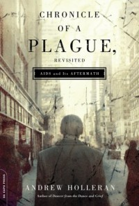 Chronicle of a Plague, Revisited: AIDS and Its Aftermath - Andrew Holleran