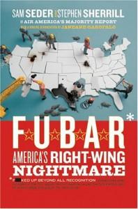 F.U.B.A.R.: America's Right-Wing Nightmare - Sam Seder;Stephen Sherrill