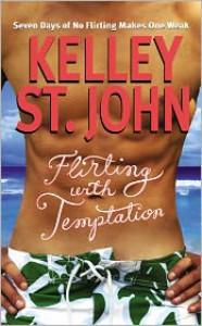 Flirting With Temptation - Kelley St. John