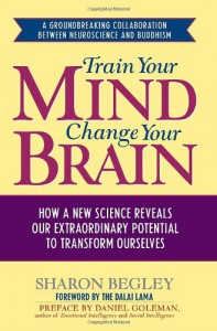 Train Your Mind, Change Your Brain: How a New Science Reveals Our Extraordinary Potential to Transform Ourselves - Sharon Begley